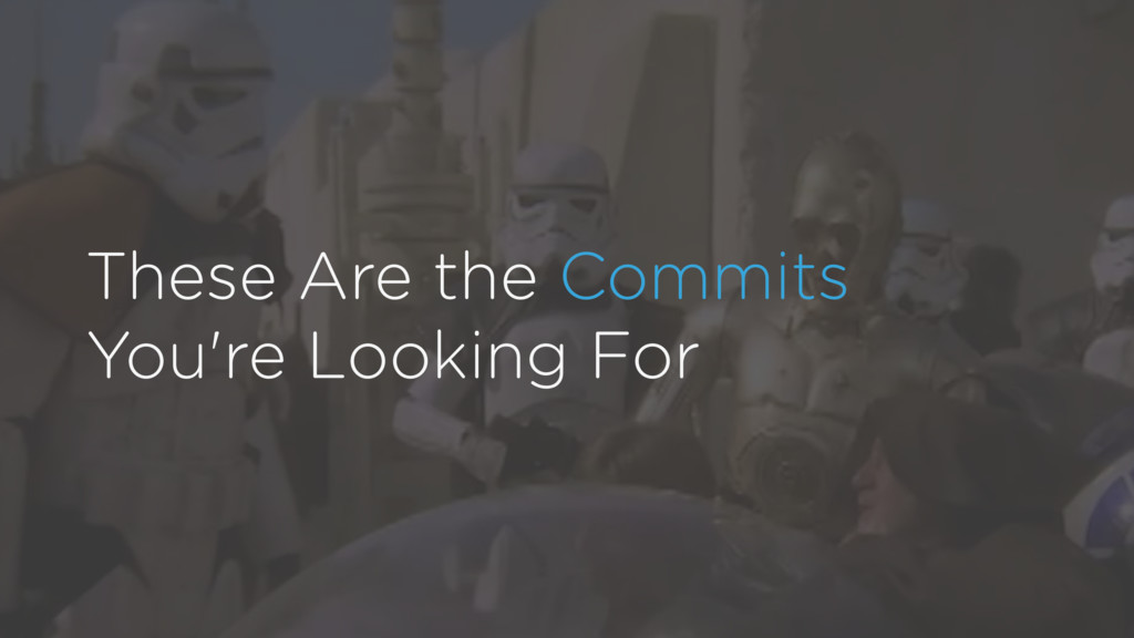These Are the Commits You're Looking For