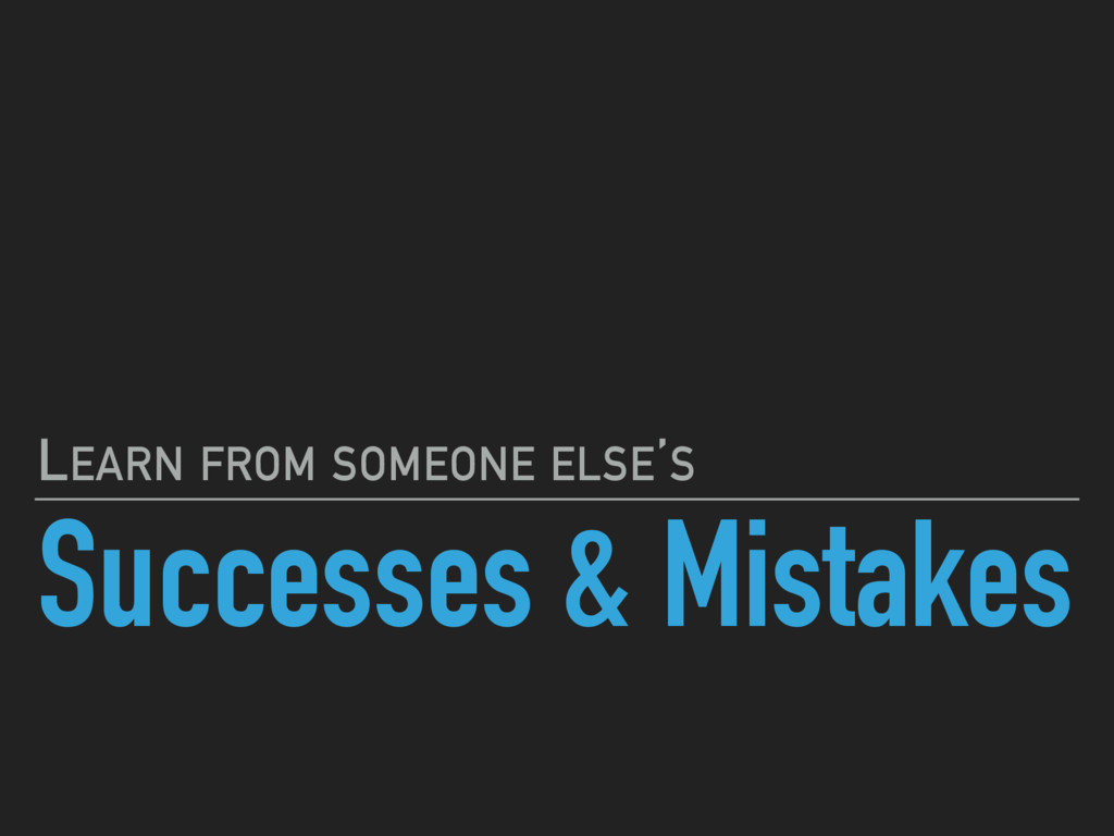 Successes & Mistakes LEARN FROM SOMEONE ELSE'S