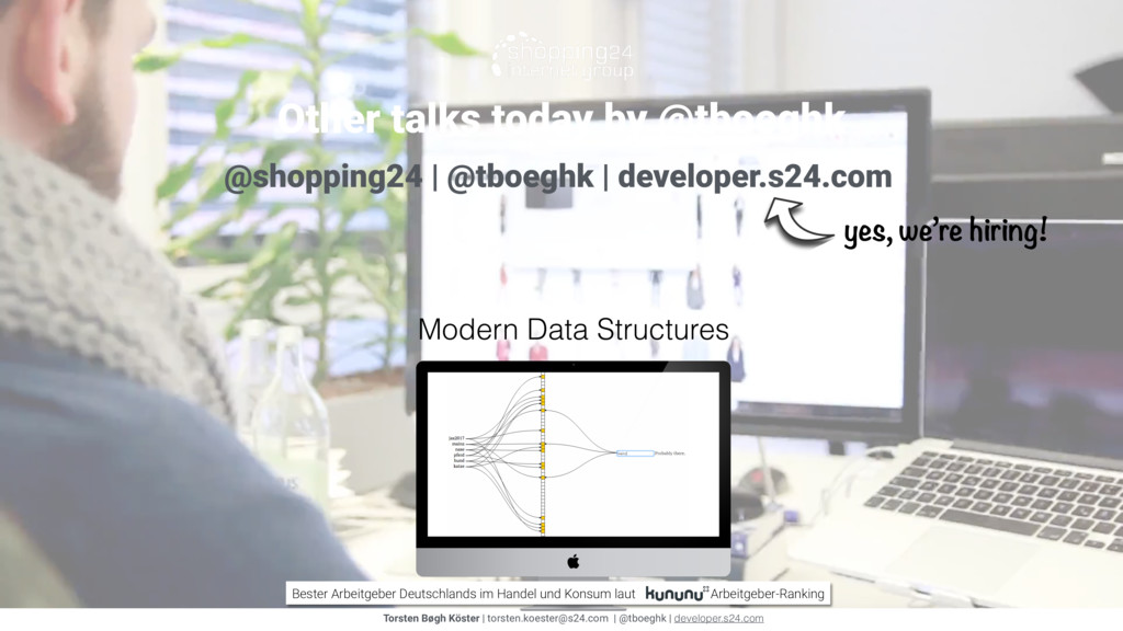 Other talks today by @tboeghk Modern Data Struc...