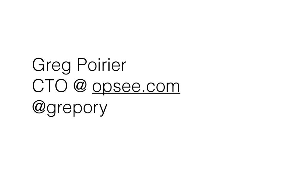 Greg Poirier CTO @ opsee.com @grepory