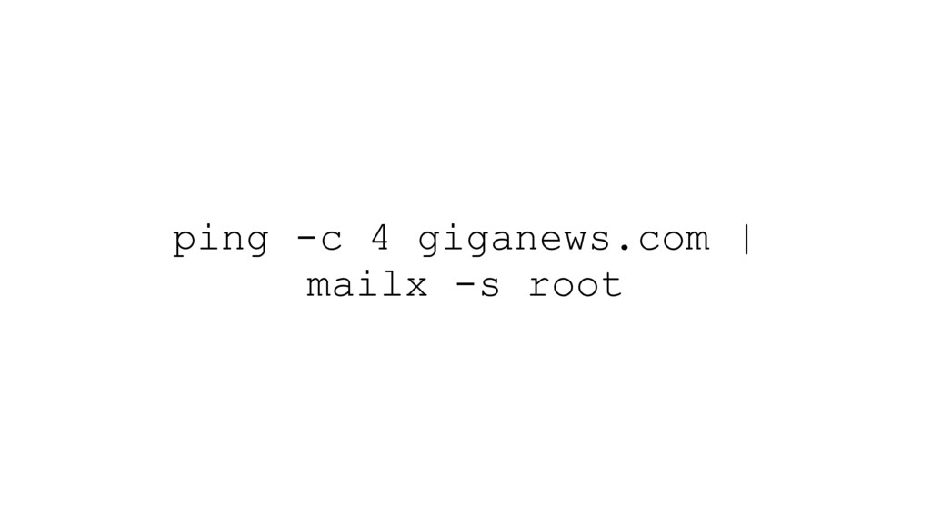 ping -c 4 giganews.com | mailx -s root