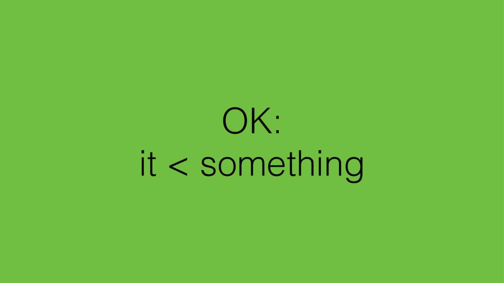 OK: it < something