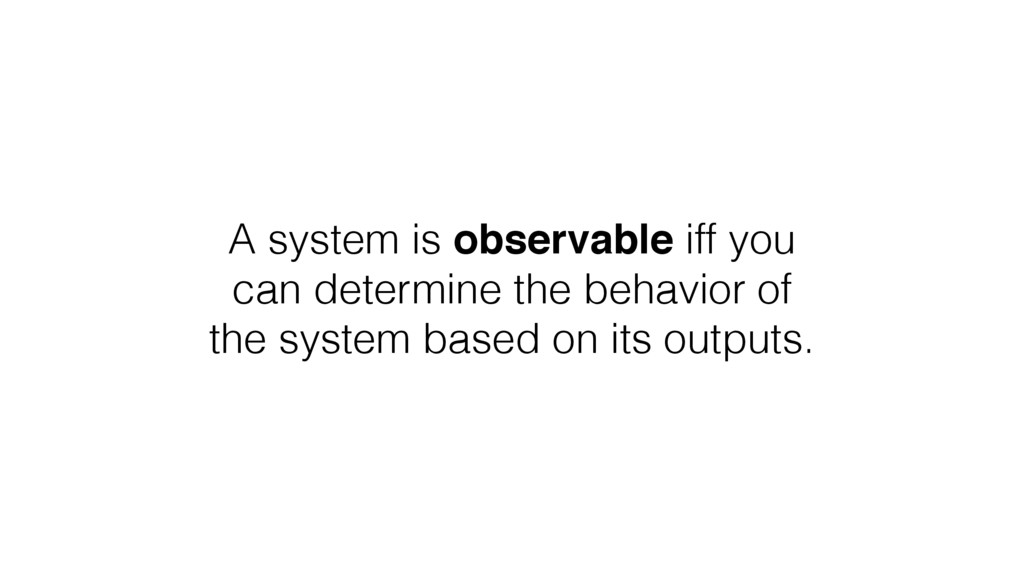 A system is observable iff you can determine th...