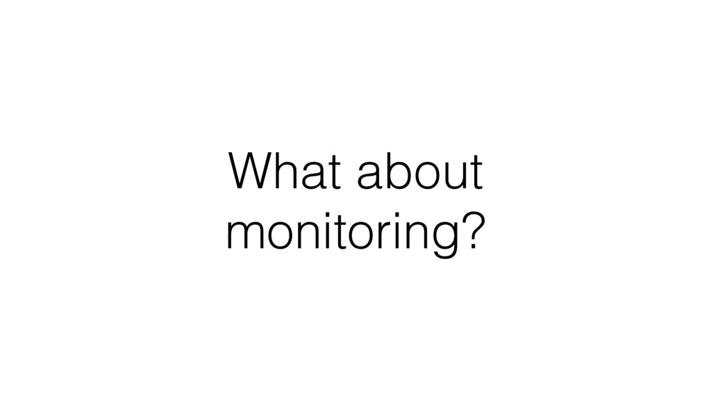 What about monitoring?
