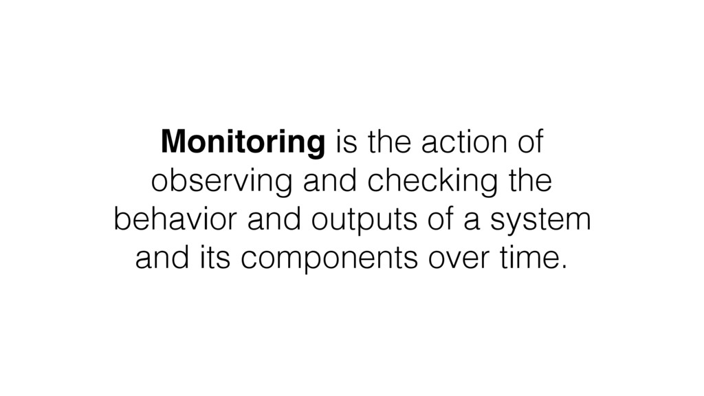 Monitoring is the action of observing and check...