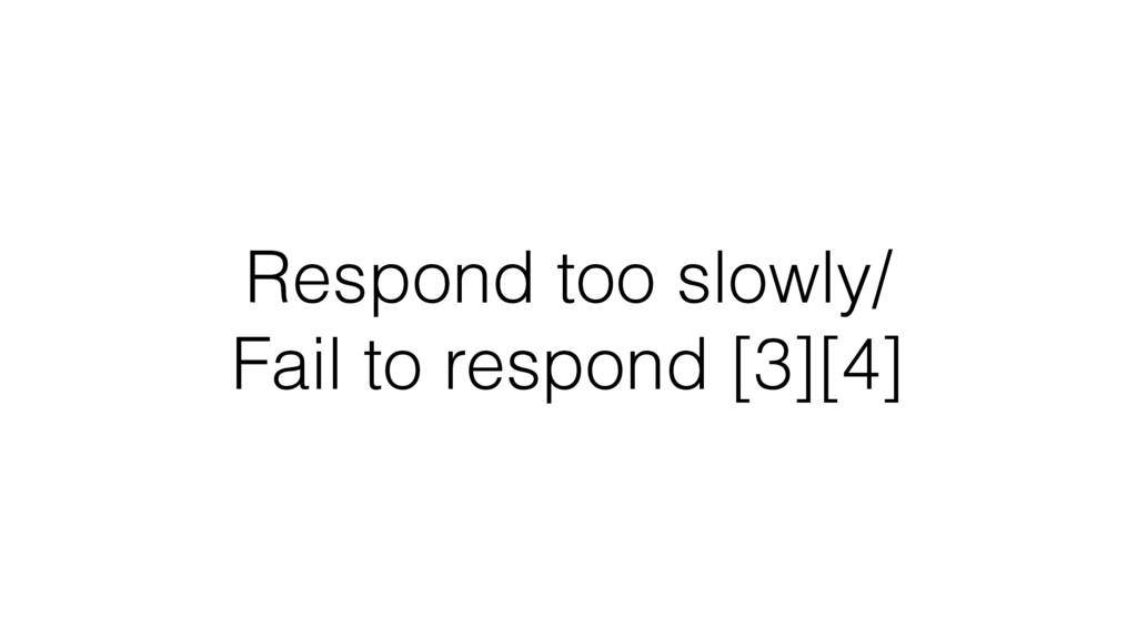 Respond too slowly/ Fail to respond [3][4]