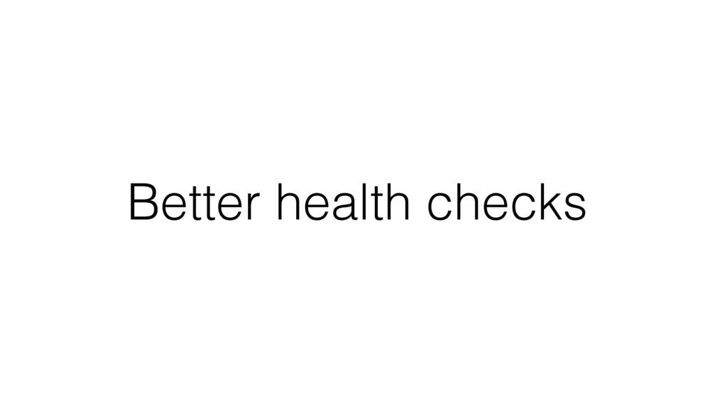 Better health checks
