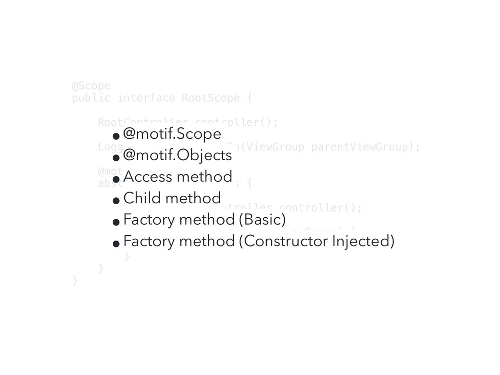 @Scope public interface RootScope { RootControl...