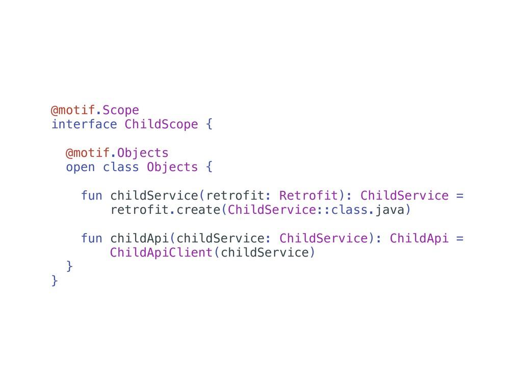 @motif.Scope interface ChildScope { @motif.Obje...