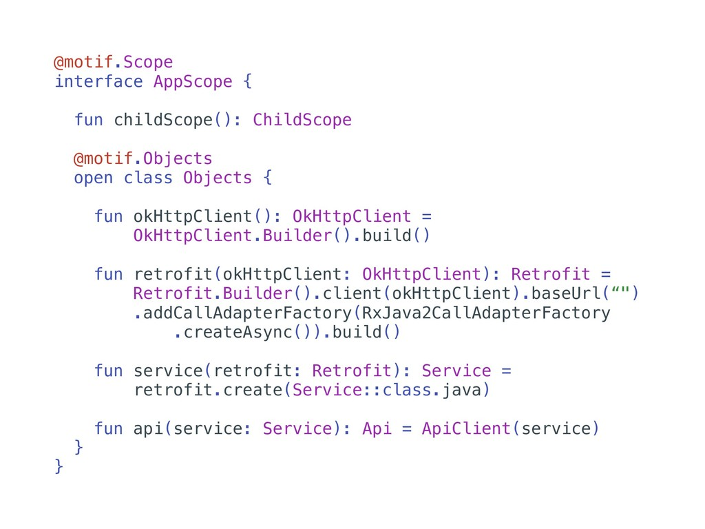 @motif.Scope interface AppScope { fun childScop...