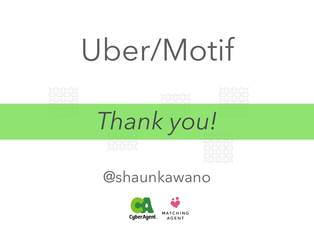 Uber/Motif @shaunkawano Thank you!