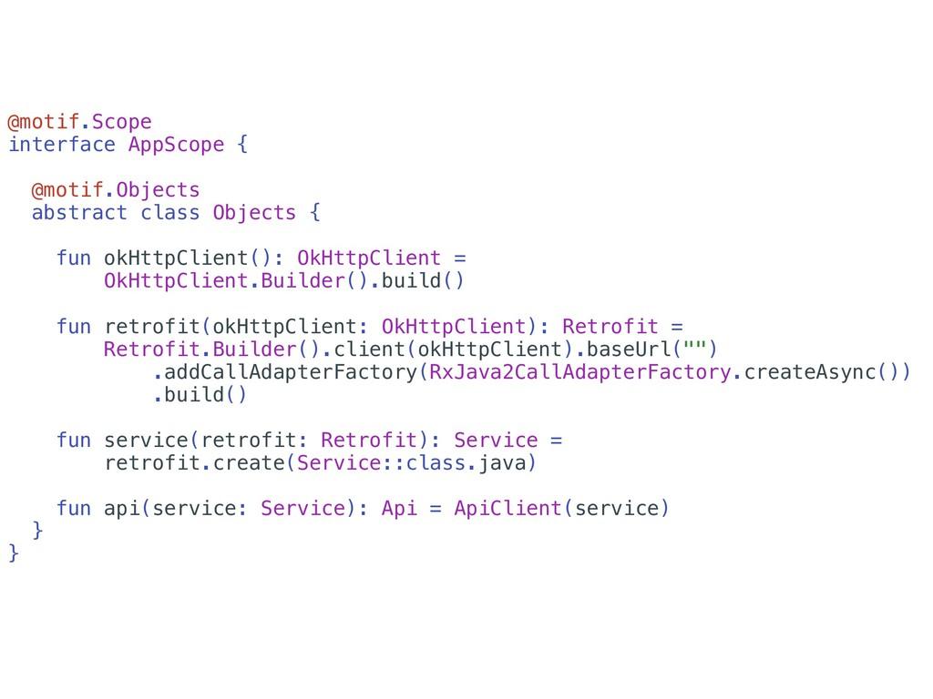 @motif.Scope interface AppScope { @motif.Object...