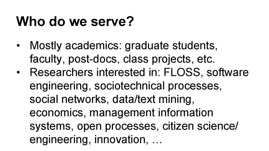 Who do we serve? • Mostly academics: graduate ...
