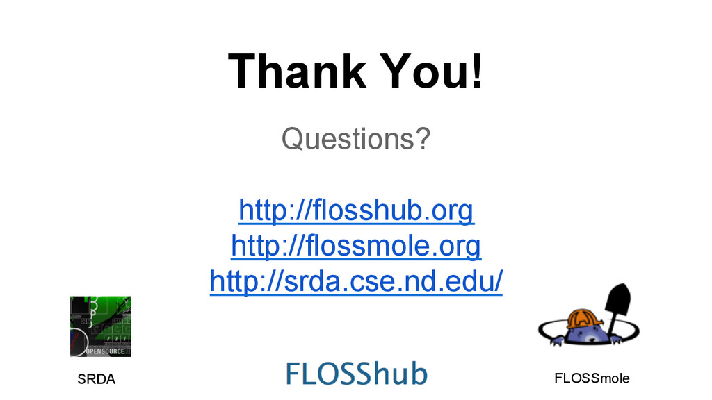 Thank You! Questions? http://flosshub.org http:...