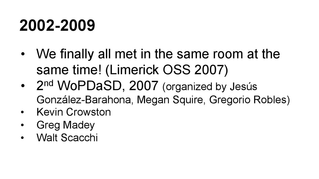 2002-2009 • We finally all met in the same roo...