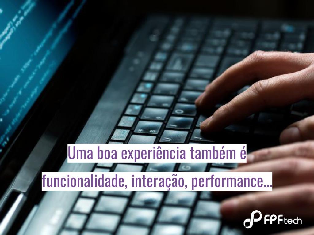 Uma boa experiência também é funcionalidade, in...