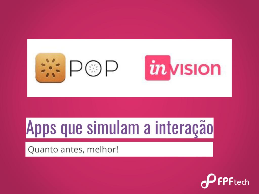 Apps que simulam a interação Quanto antes, melh...