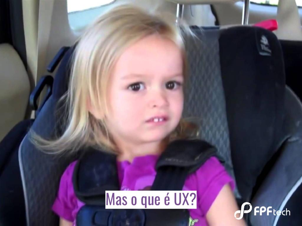 Mas o que é UX?