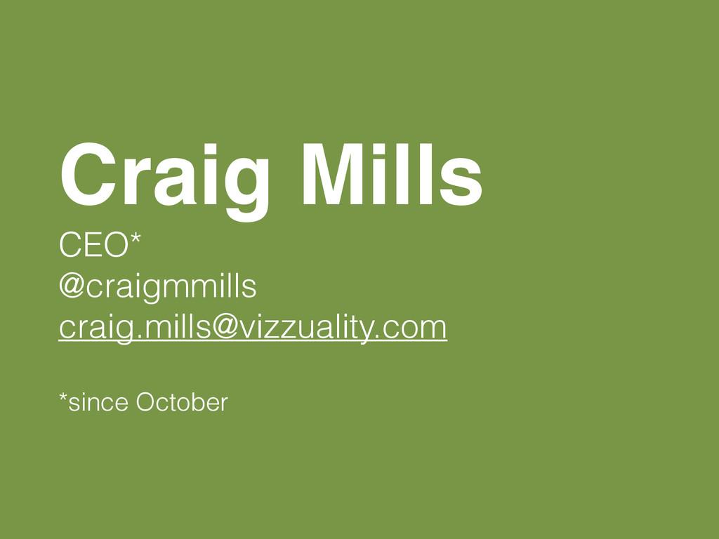 Craig Mills CEO* @craigmmills craig.mills@vizzu...