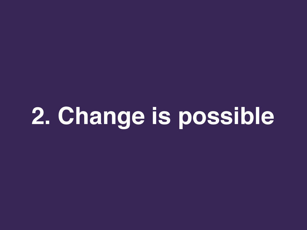 2. Change is possible