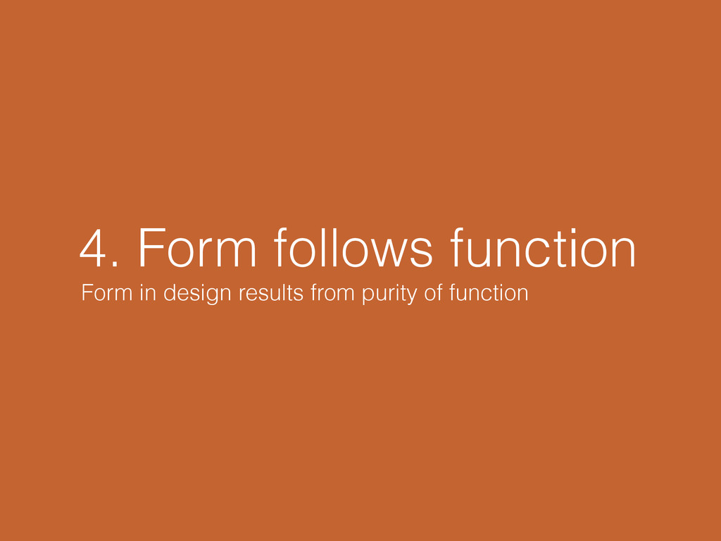 4. Form follows function Form in design results...