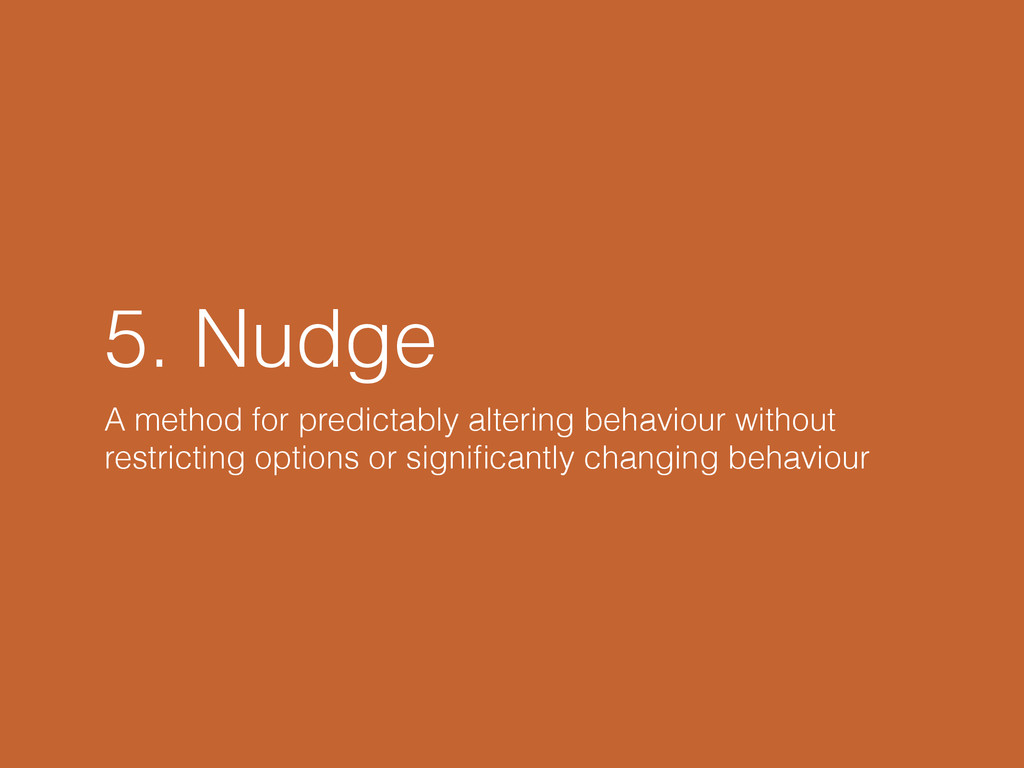 5. Nudge A method for predictably altering beha...