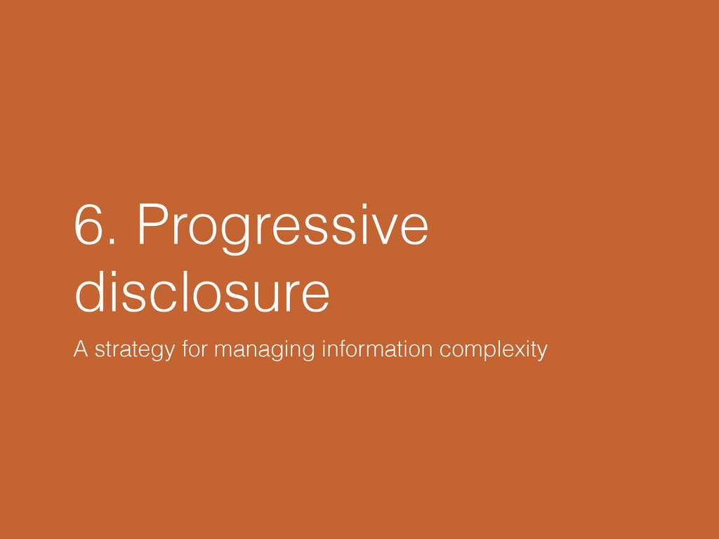 6. Progressive disclosure A strategy for managi...