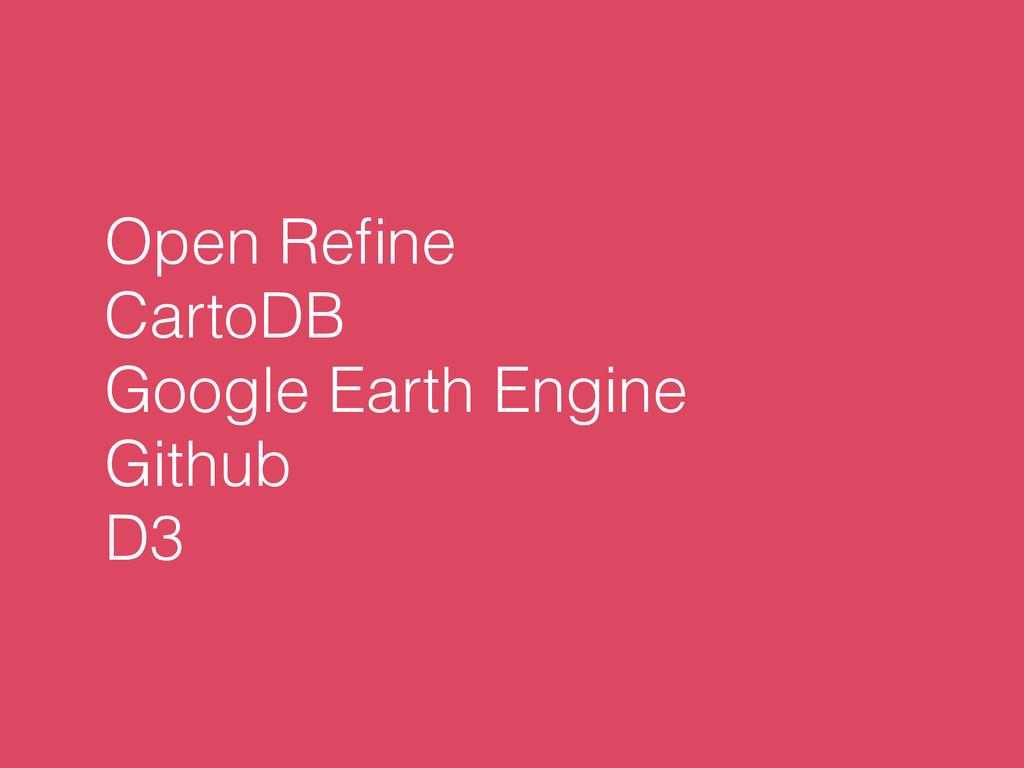 Open Refine CartoDB Google Earth Engine Github D3