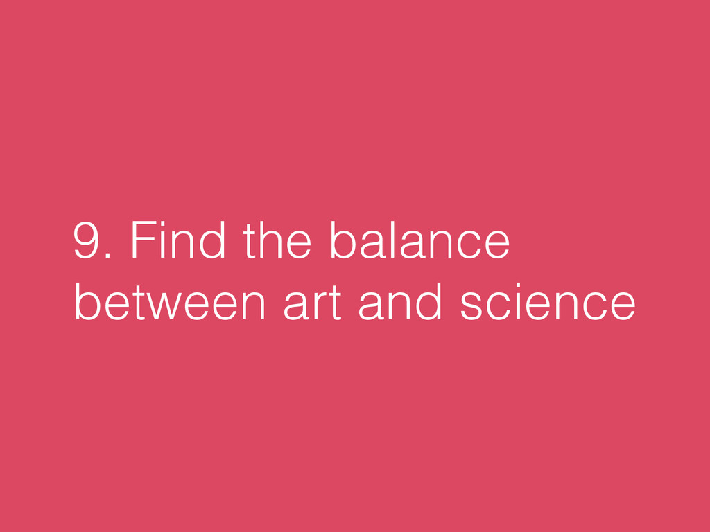 9. Find the balance between art and science
