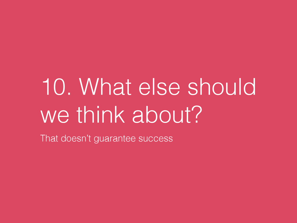 10. What else should we think about? That doesn...