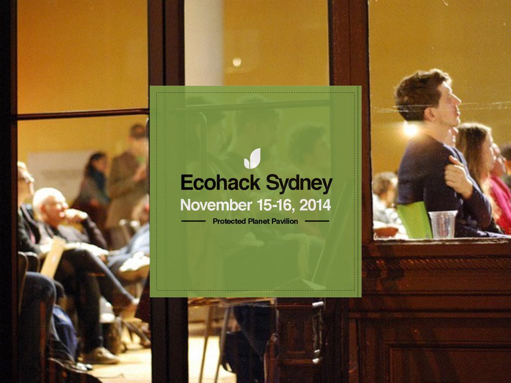 Ecohack Sydney November 15-16, 2014 Protected P...