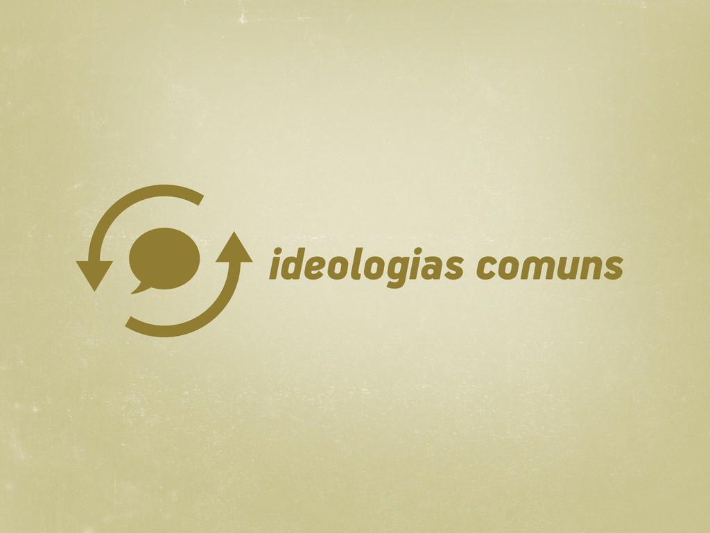 ideologias comuns