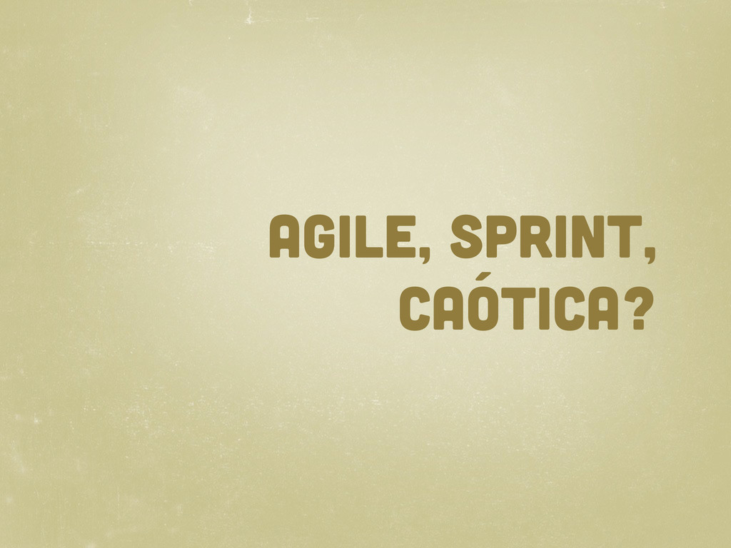 agile, sprint, caótica?