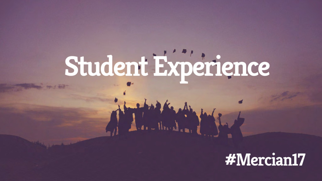 Student Experience #Mercian17