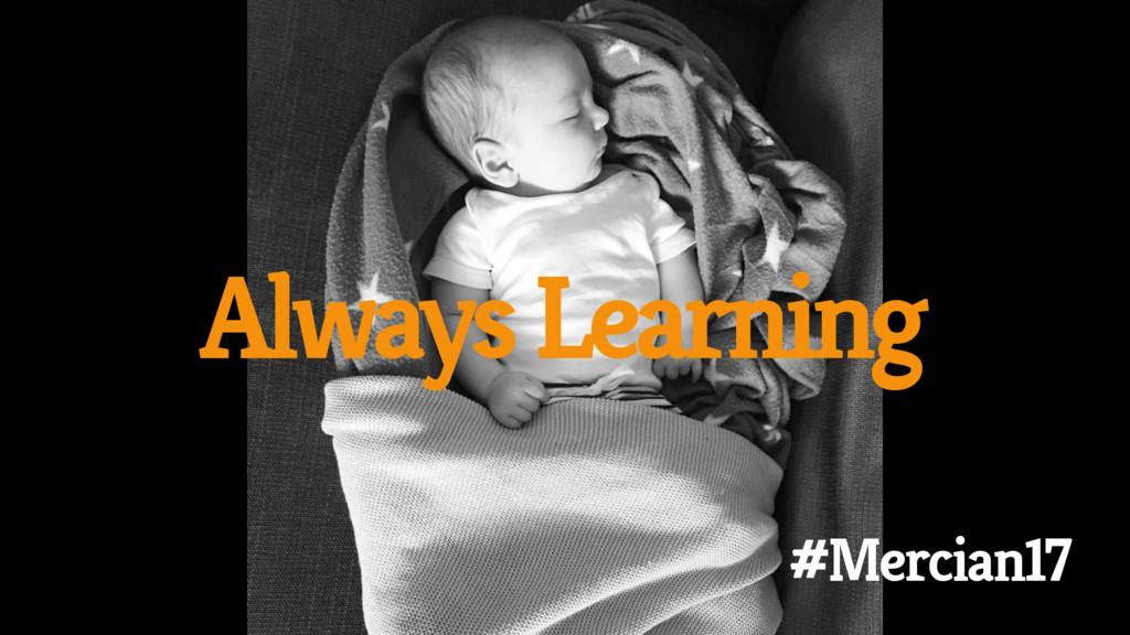 Always Learning #Mercian17