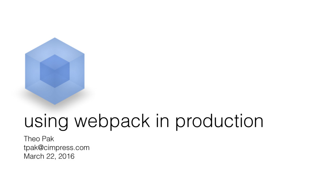 using webpack in production Theo Pak tpak@cimpr...