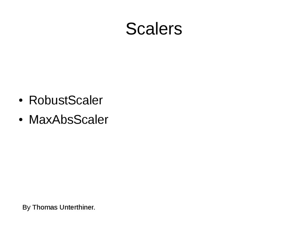 Scalers ● RobustScaler ● MaxAbsScaler By Thomas...