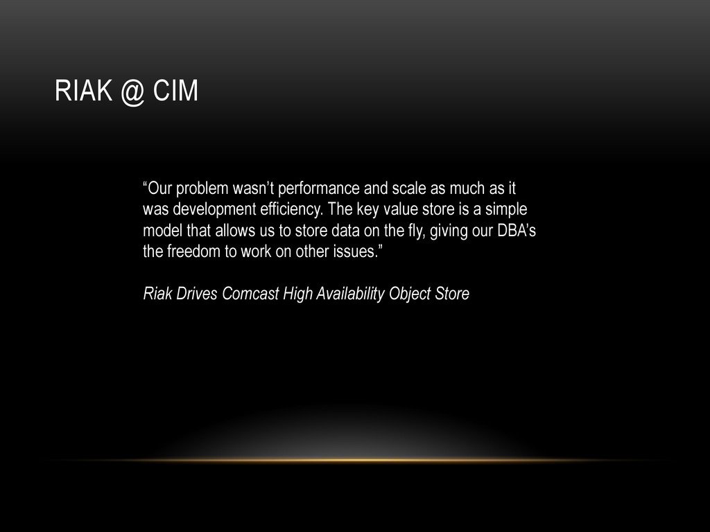 "RIAK @ CIM ""Our problem wasn't performance and ..."