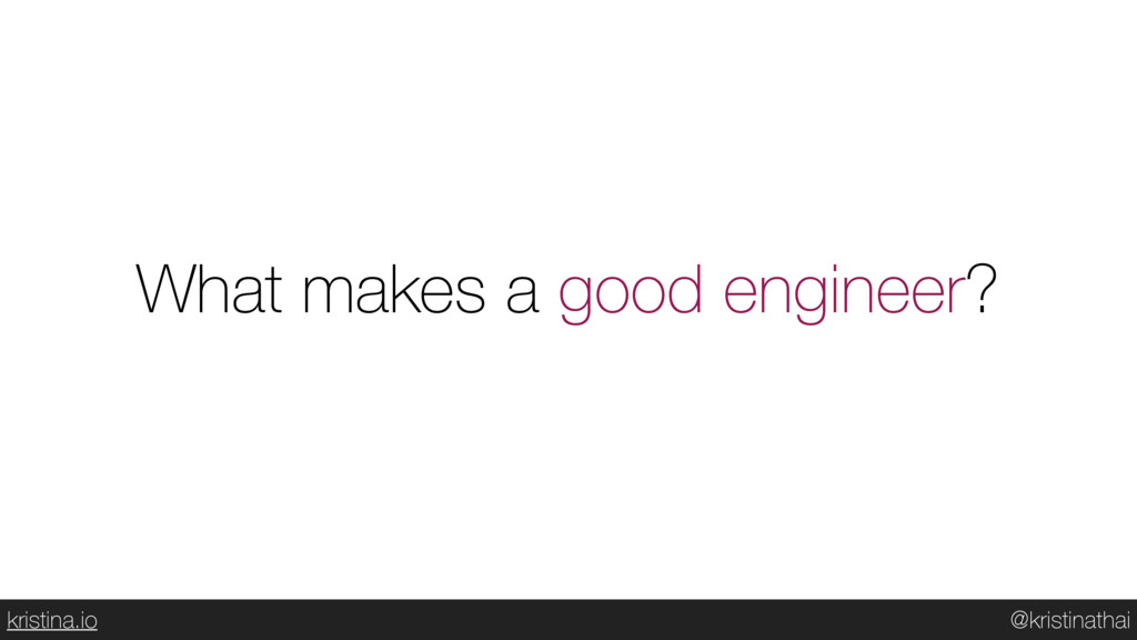 @kristinathai kristina.io What makes a good eng...