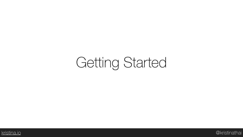 @kristinathai kristina.io Getting Started
