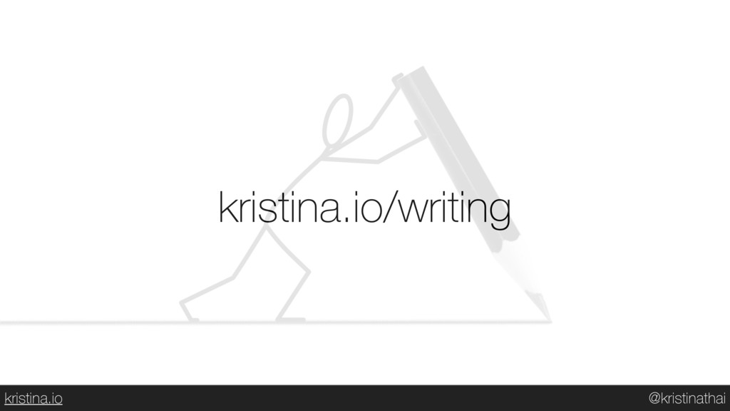 @kristinathai kristina.io kristina.io/writing