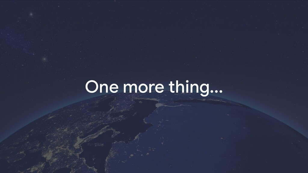 One more thing...