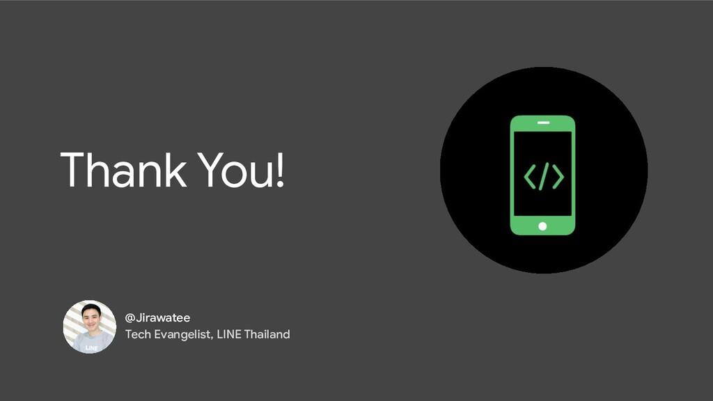 Thank You! @Jirawatee Tech Evangelist, LINE Tha...