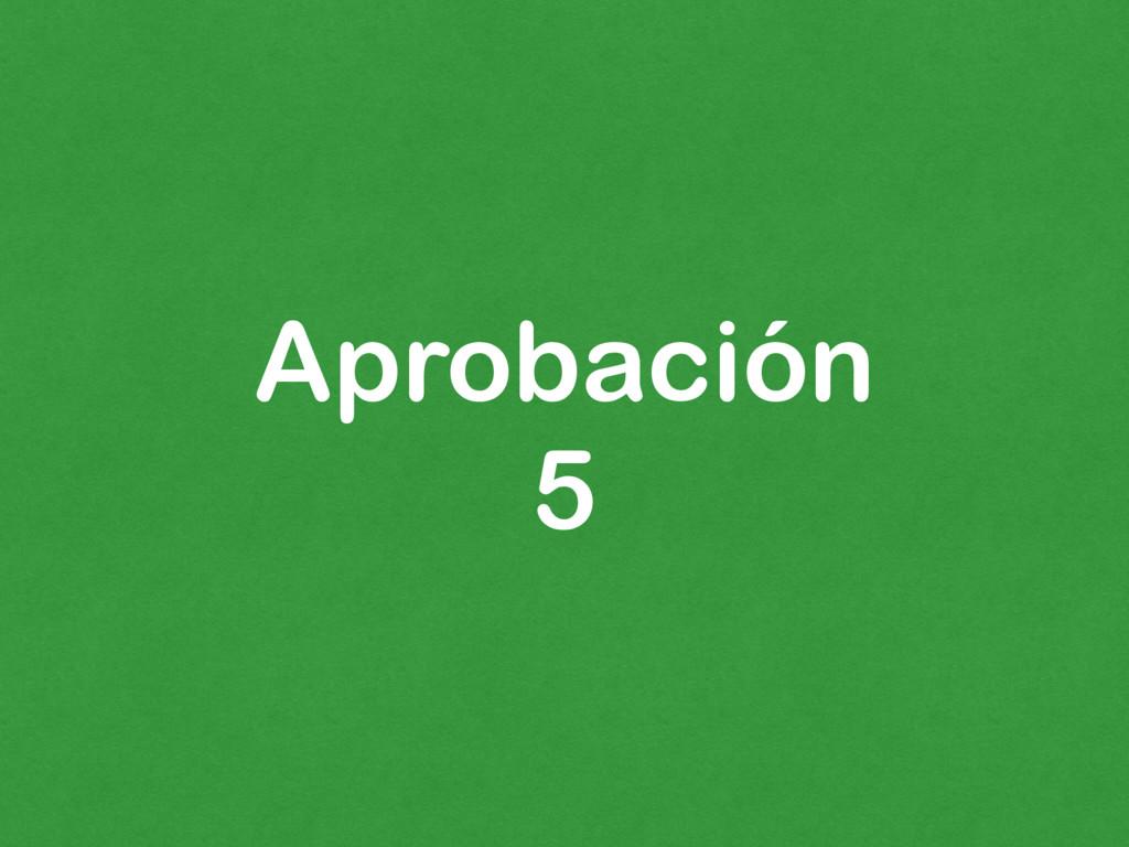 Aprobación 5