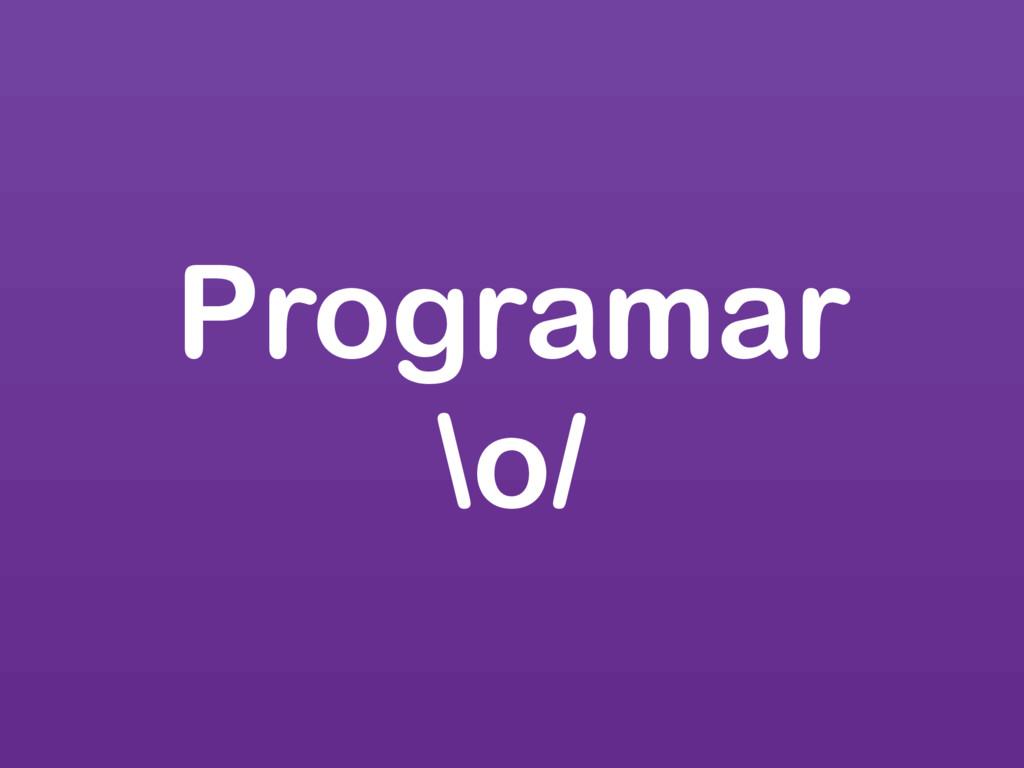 Programar \o/