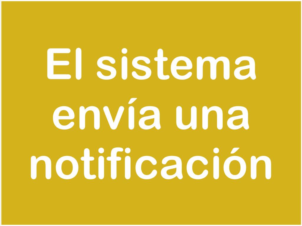 El sistema envía una notificación