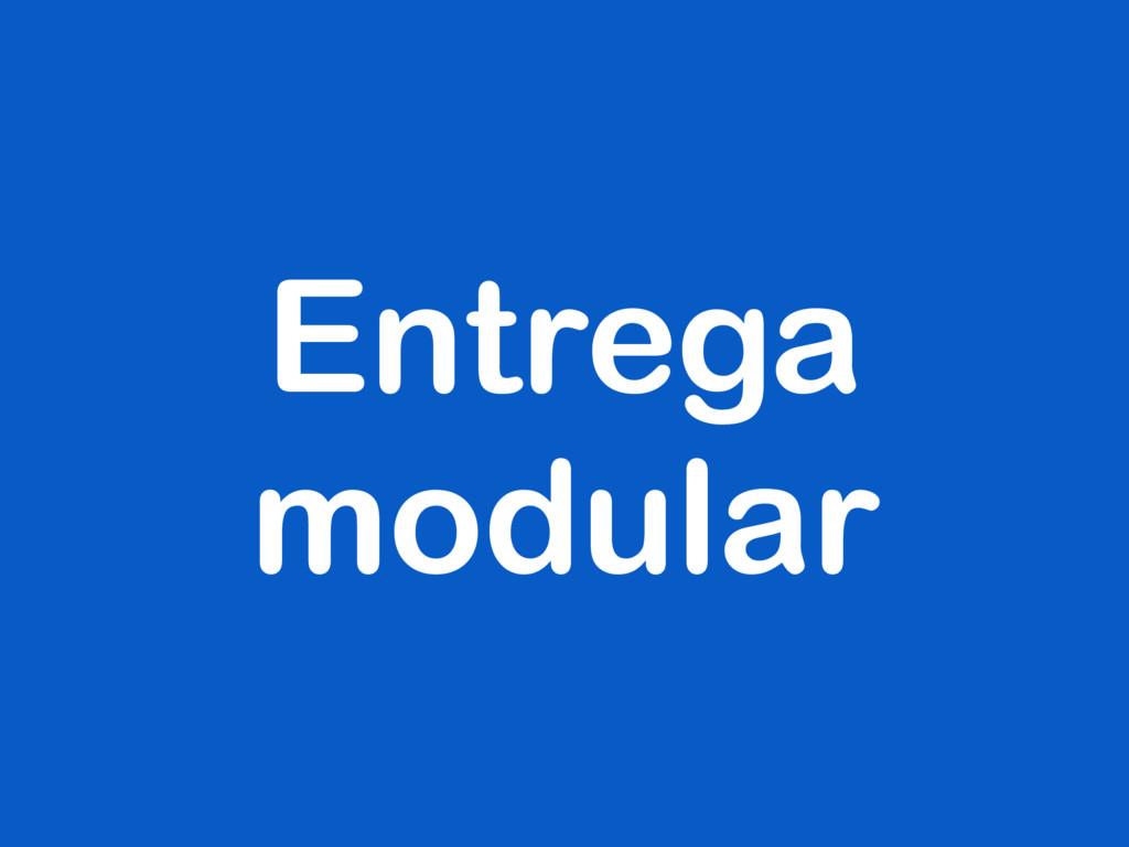 Entrega modular