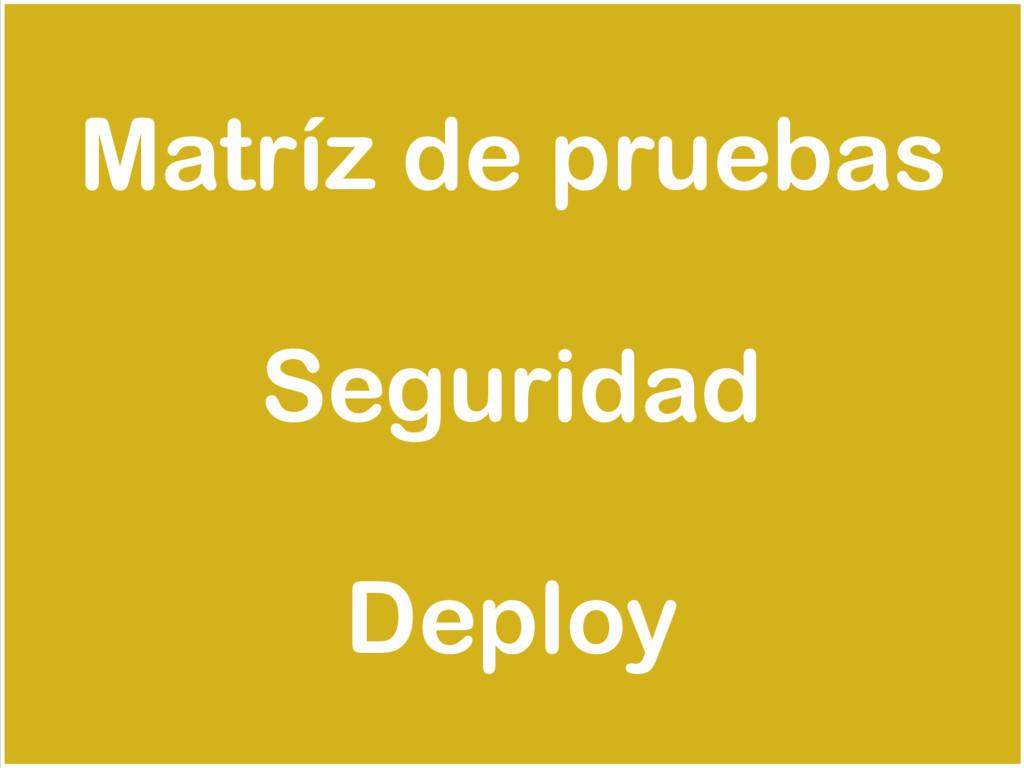 Matríz de pruebas Seguridad Deploy