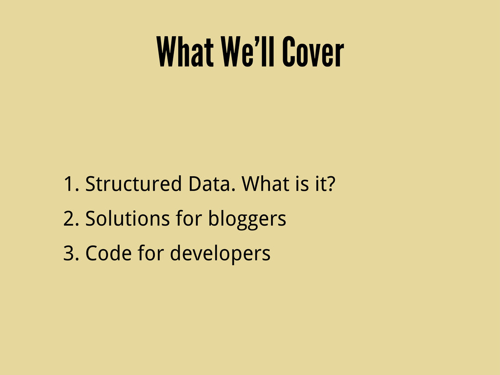 What We'll Cover 1. Structured Data. What is it...