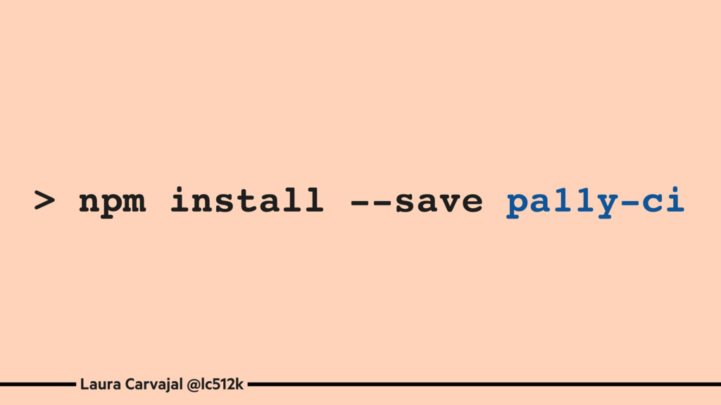 > npm install --save pa11y-ci Laura Carvajal @l...